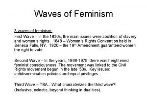 Waves of Feminism 3 waves of feminism First