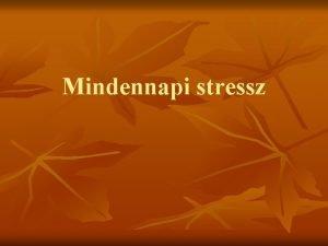 Mindennapi stressz Mi a stressz n Stressz legltalnosabb