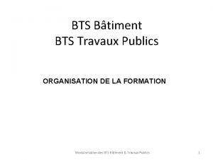 BTS Btiment BTS Travaux Publics ORGANISATION DE LA