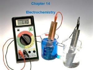 Chapter 14 Electrochemistry Oxidation and Reduction reactions redox