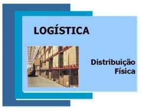 LOGSTICA Distribuio Fsica Distribuio Fsica Outbound Logistics o