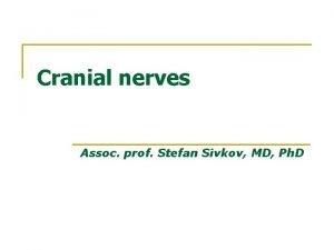 Cranial nerves Assoc prof Stefan Sivkov MD Ph