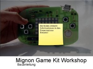 Mignon Game Kit Workshop Bauanleitung Mignon Game Kit