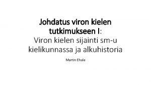 Johdatus viron kielen tutkimukseen I Viron kielen sijainti