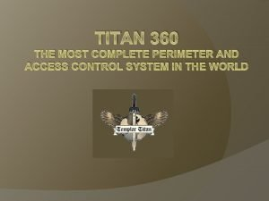 TITAN 360 THE MOST COMPLETE PERIMETER AND ACCESS