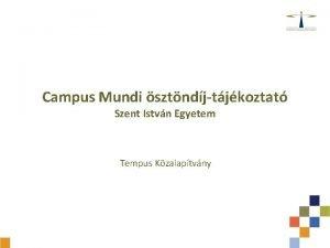 Campus Mundi sztndjtjkoztat Szent Istvn Egyetem Tempus Kzalaptvny