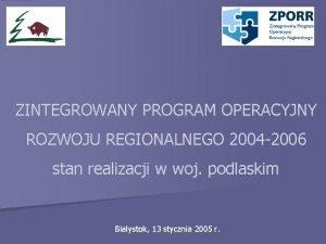 ZINTEGROWANY PROGRAM OPERACYJNY ROZWOJU REGIONALNEGO 2004 2006 stan