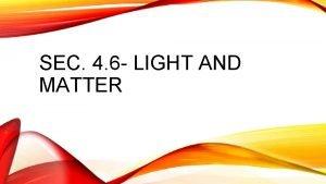 SEC 4 6 LIGHT AND MATTER LIGHT Light