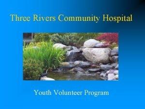 Three Rivers Community Hospital Youth Volunteer Program Program