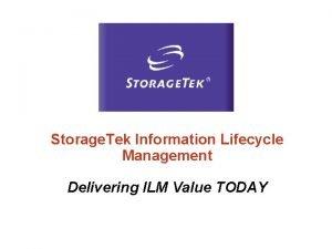 Storage Tek Information Lifecycle Management Delivering ILM Value