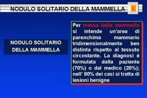 NODULO SOLITARIO DELLA MAMMELLA 1 Per massa della