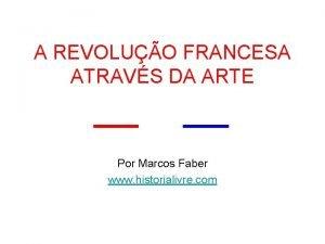 A REVOLUO FRANCESA ATRAVS DA ARTE Por Marcos