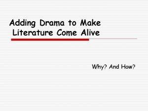 Adding Drama to Make Literature Come Alive Why
