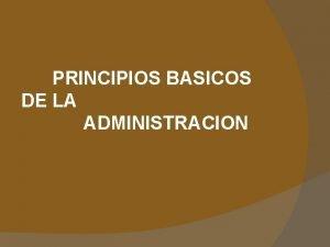 PRINCIPIOS BASICOS DE LA ADMINISTRACION La etimologa nos