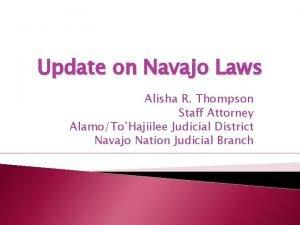 Update on Navajo Laws Alisha R Thompson Staff