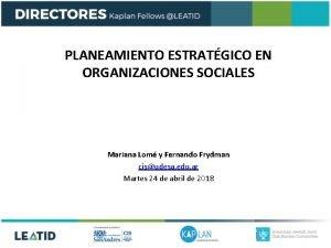 PLANEAMIENTO ESTRATGICO EN ORGANIZACIONES SOCIALES Mariana Lom y