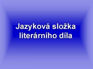 Jazykov sloka literrnho dla Literrn dlo je sloit
