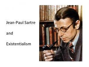 JeanPaul Sartre and Existentialism JeanPaul Sartre 1905 1980