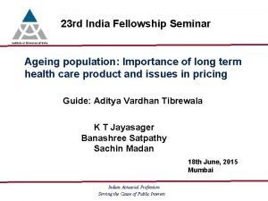 23 rd India Fellowship Seminar Ageing population Importance