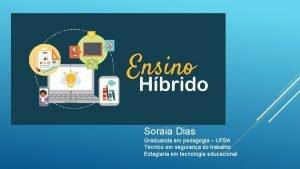 Soraia Dias Graduanda em pedagogia UFBA Tcnico em