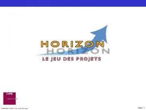 HORIZON CIPE Tous Droits Rservs diapo 1 Sommaire