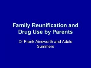 Family Reunification and Drug Use by Parents Dr