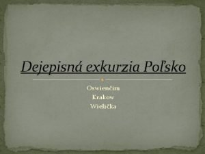Dejepisn exkurzia Posko Oswienim Krakow Wielika 14 mj
