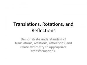 Translations Rotations and Reflections Demonstrate understanding of translations