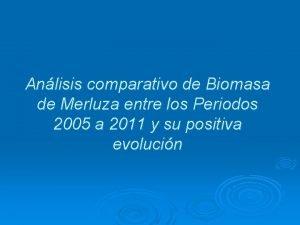 Anlisis comparativo de Biomasa de Merluza entre los