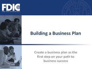 Building a Business Plan Create a business plan