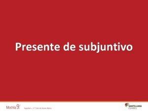 Presente de subjuntivo 2 Uso Se usa el