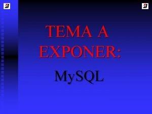 TEMA A EXPONER My SQL INTEGRANTES DEL EQUIPO