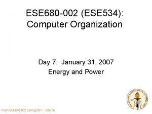 ESE 680 002 ESE 534 Computer Organization Day