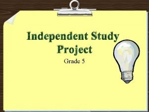 Independent Study Project Grade 5 The Independent Investigation