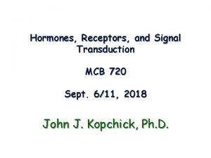 Hormones Receptors and Signal Transduction MCB 720 Sept