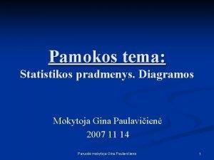 Pamokos tema Statistikos pradmenys Diagramos Mokytoja Gina Paulaviien