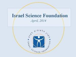 Israel Science Foundation April 2014 Description of Israel