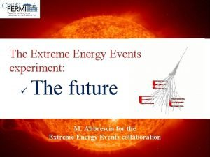 Extreme Energy Events The Extreme Energy Events experiment