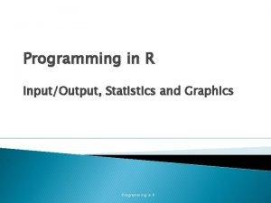 Programming in R InputOutput Statistics and Graphics Programming
