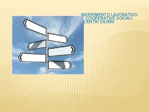 INSERIMENTO LAVORATIVO COOPERATIVE SOCIALI CENTRI DIURNI INSERIMENTO LAVORATIVO