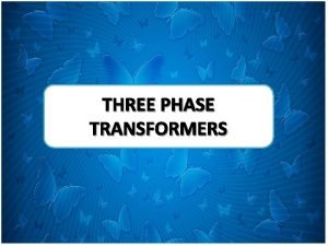 THREE PHASE TRANSFORMERS THREE PHASE SYSTEM BASICS Line