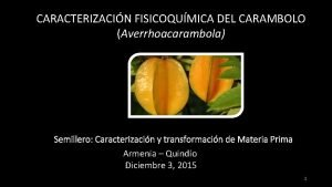 CARACTERIZACIN FISICOQUMICA DEL CARAMBOLO Averrhoacarambola Semillero Caracterizacin y