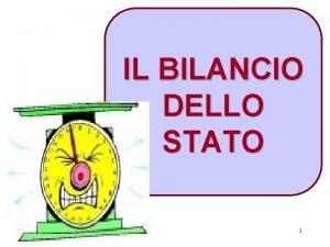 IL BILANCIO DELLO STATO 1 IL BILANCIO DELLO