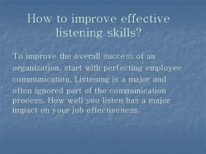 How to improve effective listening skills To improve