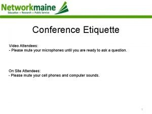 Conference Etiquette Video Attendees Please mute your microphones