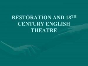 RESTORATION AND 18 TH CENTURY ENGLISH THEATRE RESTORATION