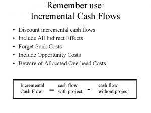 Remember use Incremental Cash Flows Discount incremental cash