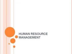 HUMAN RESOURCE MANAGEMENT HUMAN RESOURCE MANAGEMENT Human Resource