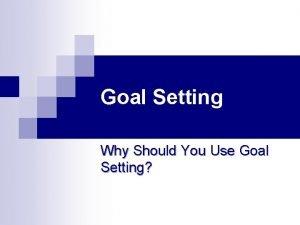 Goal Setting Why Should You Use Goal Setting