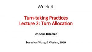 Week 4 Turntaking Practices Lecture 2 Turn Allocation